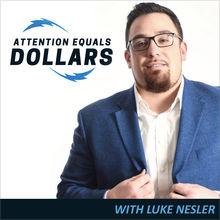 Attention Equals Dollars Podcast Luke Nesler