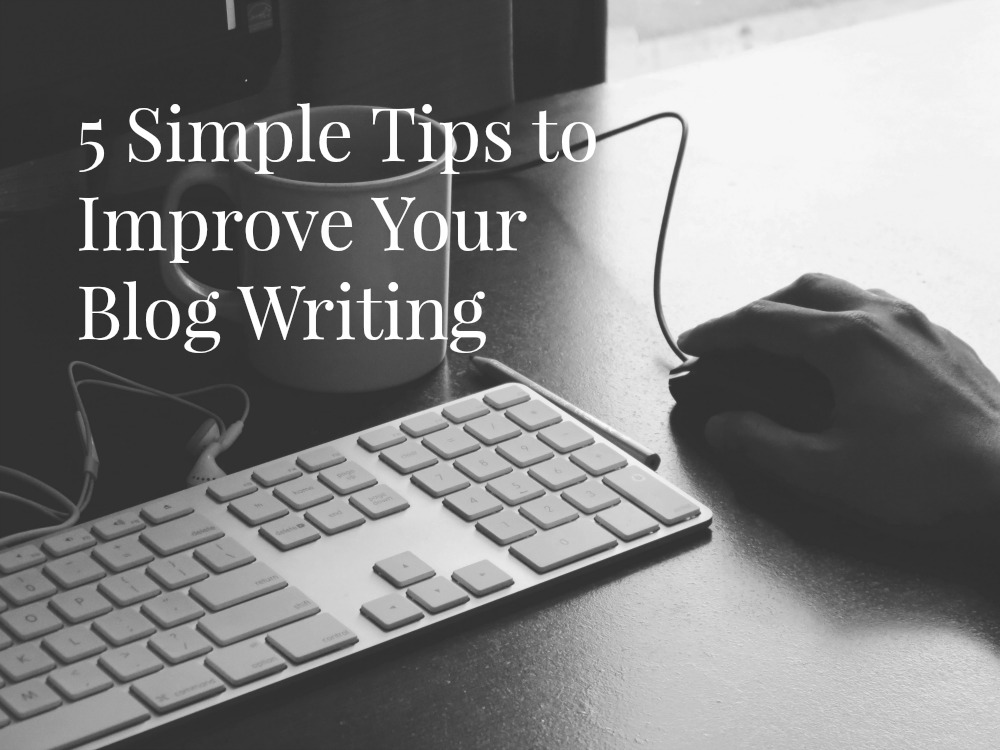 5 simple tips improve blog writing