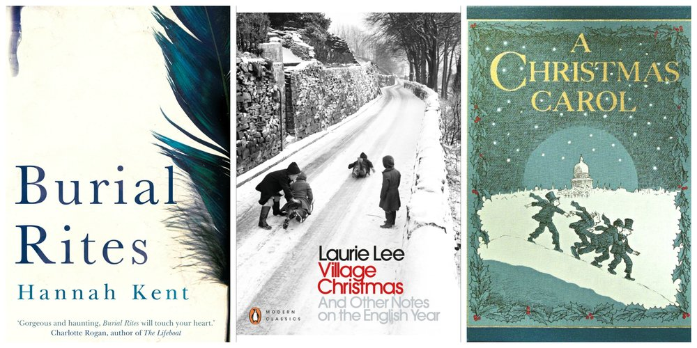 L-R:  Burial Rites  by Hannah Kent;  Village Christmas  by Laurie Lee;  A Christmas Carol  by Charles Dickens.