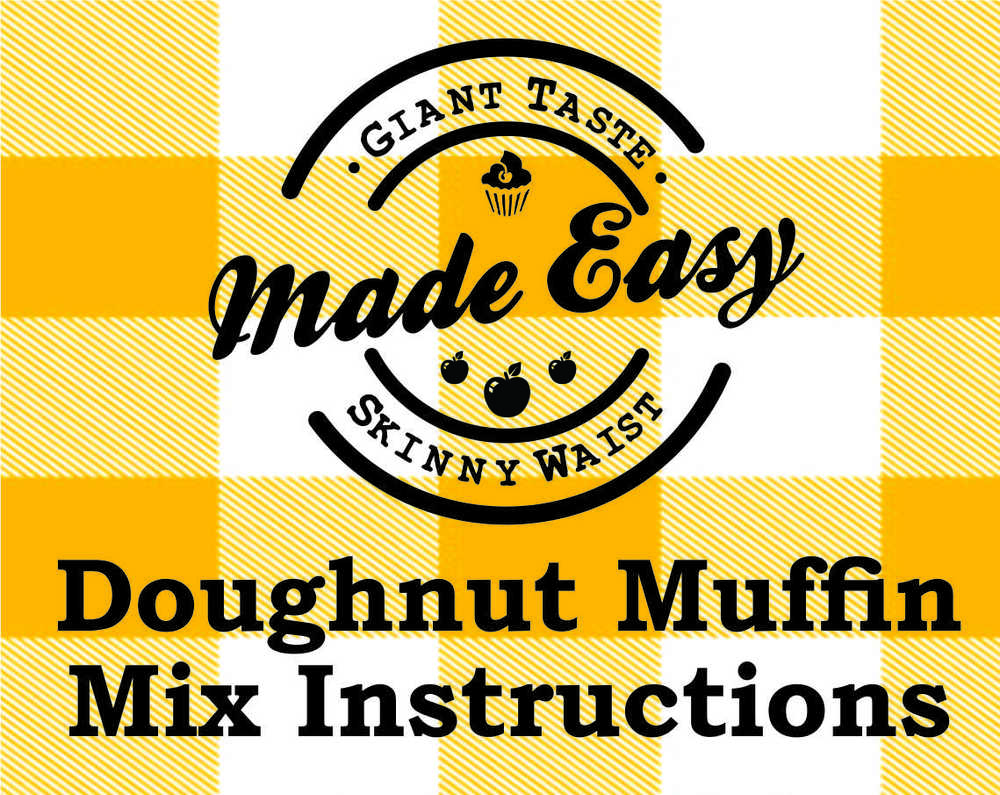 DOUGHNUT MUFFINS Directions MAKES 12 MUFFINS     You will need:        ❏    1 egg       ❏    ½ c. milk       ❏    ¼ c. unsweetened applesauce       For the glaze (optional):       ❏    2-3 T. powdered sugar        ❏    1-2 tsp milk   Preheat oven to 350 degrees. Combine mix, egg, milk and unsweetened applesauce in a mixing bowl. Whisk well until combined.   Line a 12 cup muffin tin with paper liners and spray lightly with cooking spray. Divide mix between the muffin cups, filling about 2/3 full. Bake for 14-15 minutes or until muffins are golden brown and a toothpick inserted in the center comes out clean.   While muffins are baking, mix together powdered sugar and just enough milk to make a thin mix. When muffins are done baking, use a pastry brush to glaze muffin tops, or spread a very thin layer with a spoon. Let cool slightly before serving.   Nutrition Info per muffin (as prepared with unsweetened coconut milk): Calories 71, Total Fat 1g, Cholesterol 15mg, Sodium 99mg, Potassium 5mg, Total Carb 14g, Fiber 1g, Sugar 7g, Protein 2g.