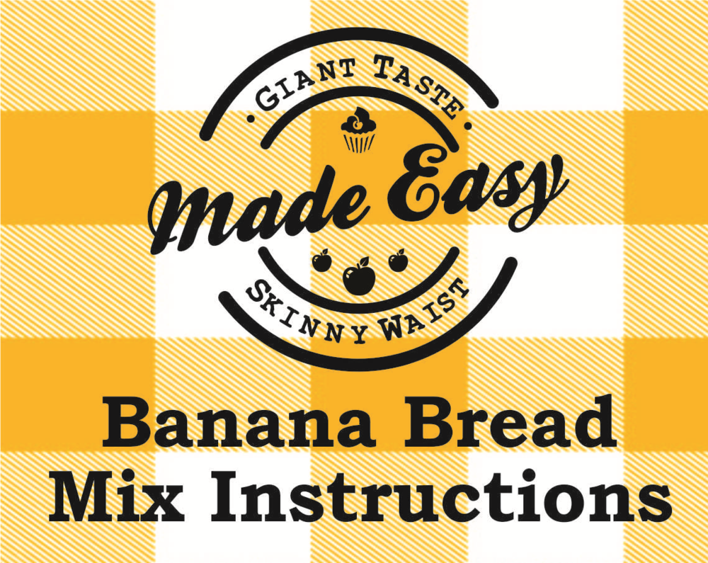 BANANA BREAD Directions MAKES 1 LOAF (about 12 slices)    You will need:  ❏    2 bananas, mashed  ❏    ¼ c. unsweetened applesauce  ❏    2 eggs ❏    2 T. butter or coconut oil, melted      Preheat oven to 350 degrees. Grease a loaf pan and set aside. Combine mix, mashed  bananas, unsweetened applesauce, and  eggs in a mixing bowl. Stir well to combine. Fold (stir) in melted butter.   Pour mix into prepared loaf pan. Bake for 40- 45 minutes or until a toothpick inserted near  the center comes out clean.   Let bread cool in the pan on a wire rack for 10 minutes. Gently pry sides of bread from pan with a butter knife, then tip upside down to remove bread. Let cool completely, upside  down,  on wire rack before slicing. Store  unsliced portion wrapped tightly in plastic  wrap.   Optional: Line a muffin tin with paper liners  and spray with cooking spray. Fill muffin cups ½ full. Bake for 15-20 minutes or until a toothpick comes out clean. Makes 12.   Nutrition Per Slice (prepared as directed): Calories  109, Total Fat 3g (Saturated 2g), Cholesterol 36g,  Sodium 73mg, Potassium 117mg, Total Carb 19g,  Fiber 1g, Sugar 8g, Protein 2g.