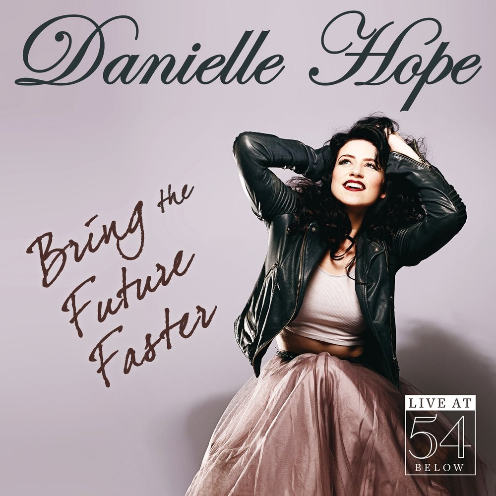 Danielle Hope - Bring the Future Faster: Live at 54 Below
