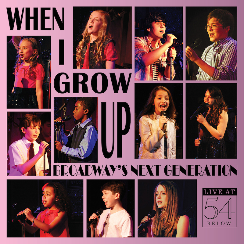 When I Grown Up: Broadway's Next Generation Live at 54 Below