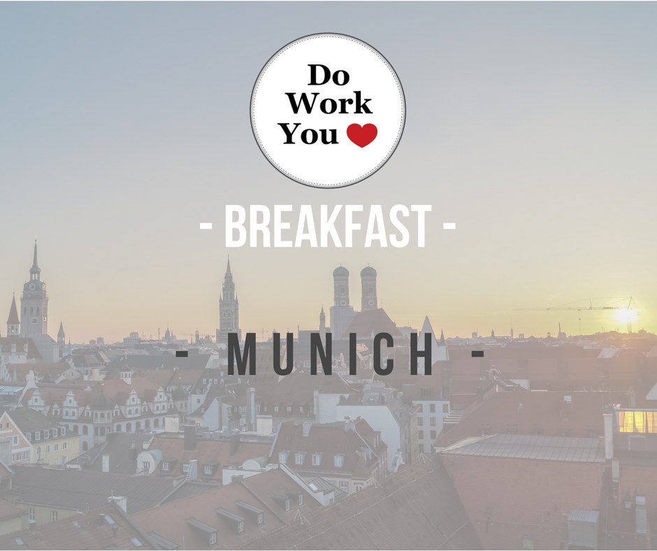 Do Work You Love Breakfast Munich