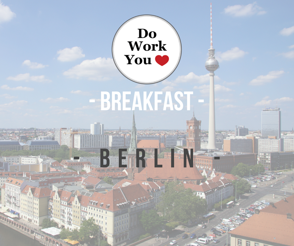 Do Work You Love Breakfast Berlin