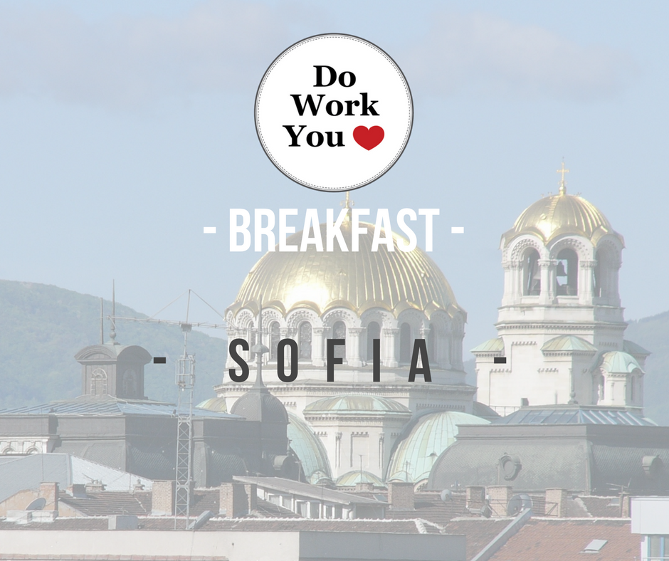 Do Work You Love Breakfast Sofia