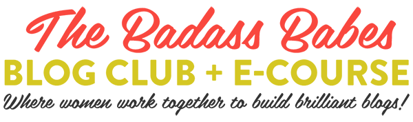 Sign up for the Badass Babes Blog Club & eCourse to take your blog to the next level!