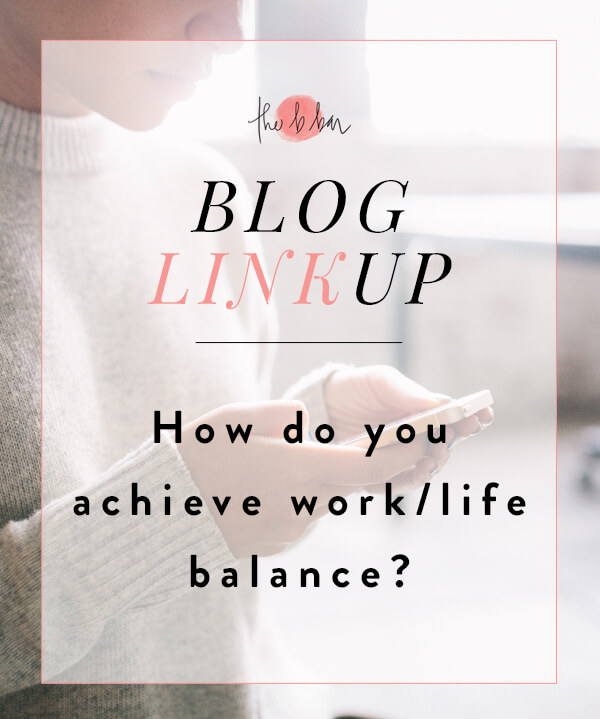 The B Bar's Blog Linkup party for April 2015 - talking all about how to achieve a work/life balance!