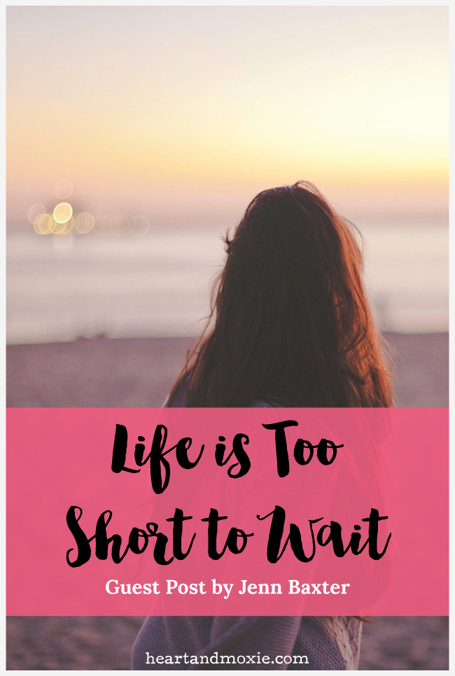 Life Is Too Short To Wait Heart Moxie