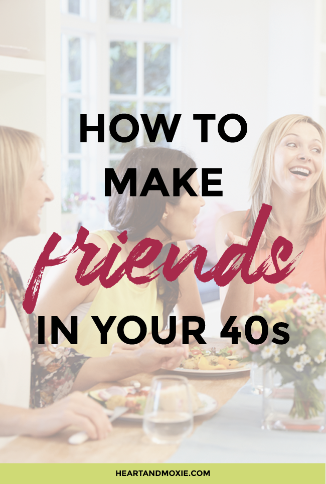 How To Make Friends In Your 40s Heart Moxie
