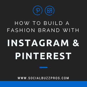 How to Build a Fashion Brand with Instagram and Pinterest | Social Buzz Pros