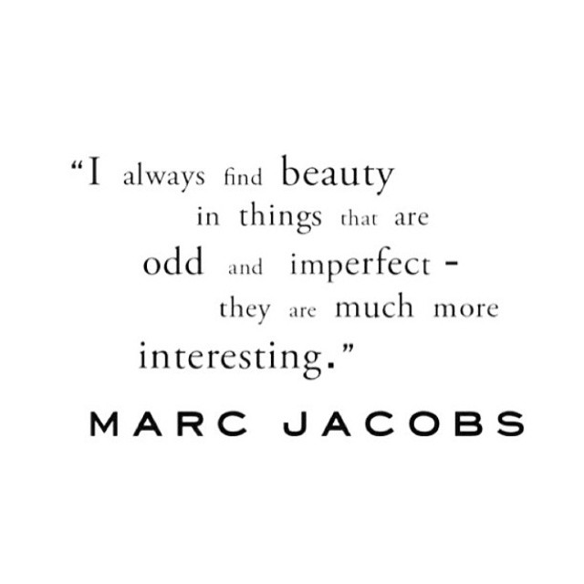#beauty#art#fashion#love#imperfection#marcjacobs