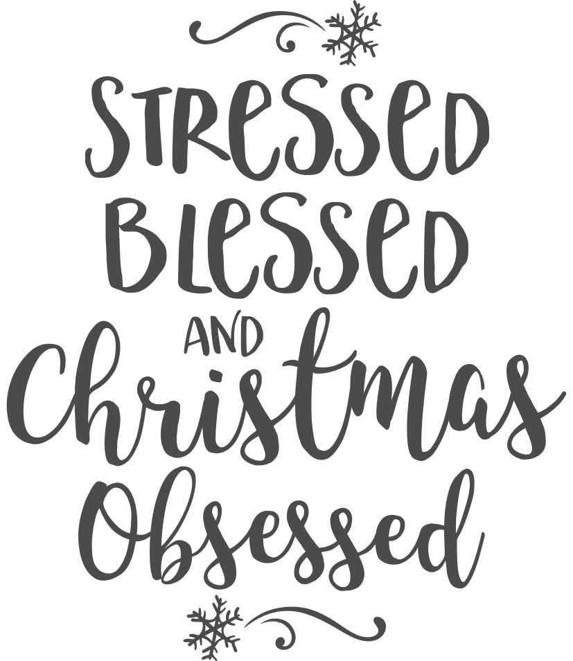Stressed, blessed, and Christmas Obsessed