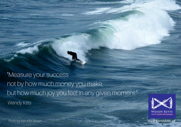 Measure your success not by how much money you make,but how mucy joy you feel. (1).png