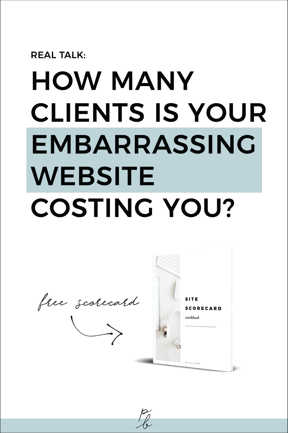 How many clients is your embarassing website costing you? + free site scorecard.png