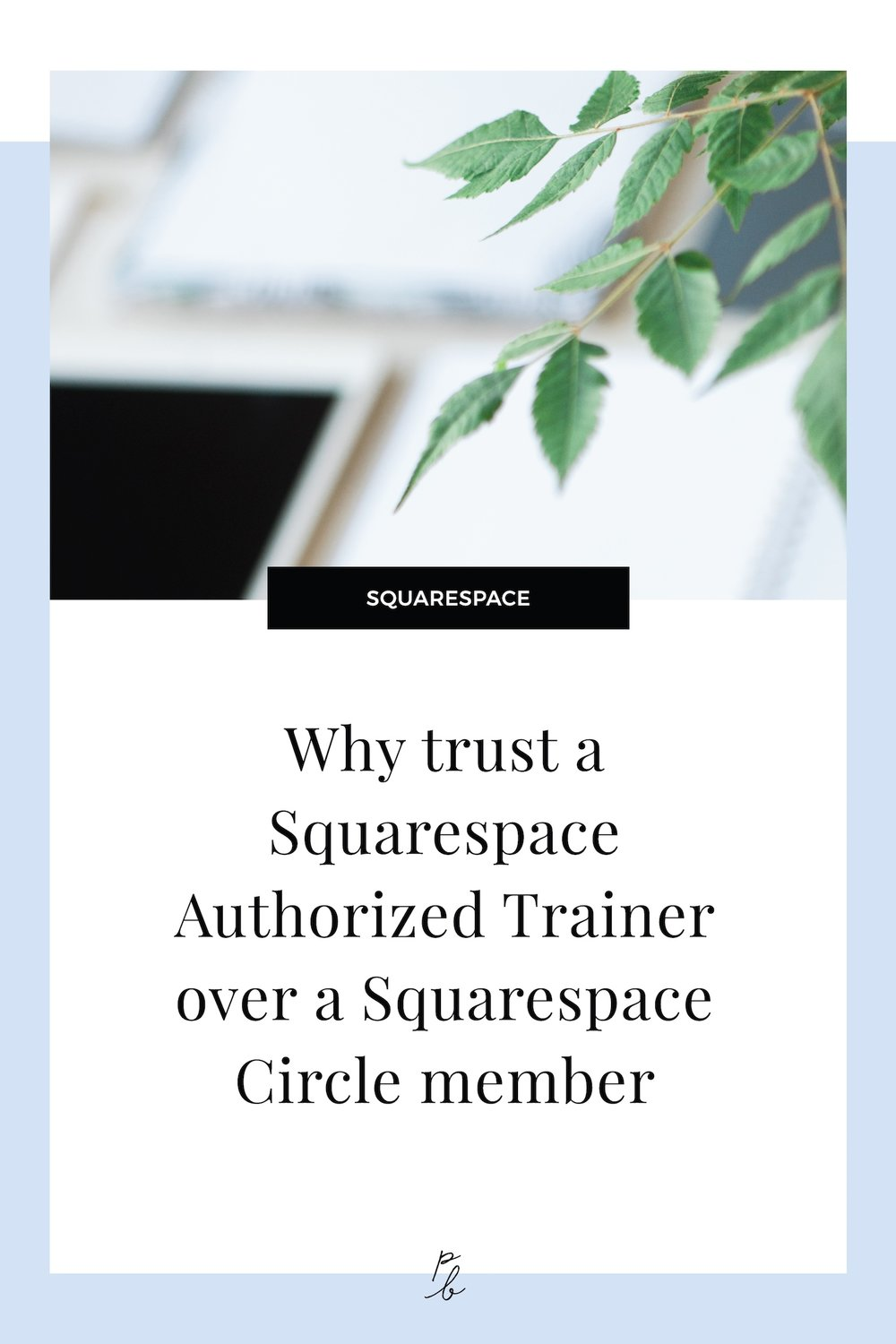 Why trust a Squarespace Authorized Trainer over a Squarespace Circle member.jpg