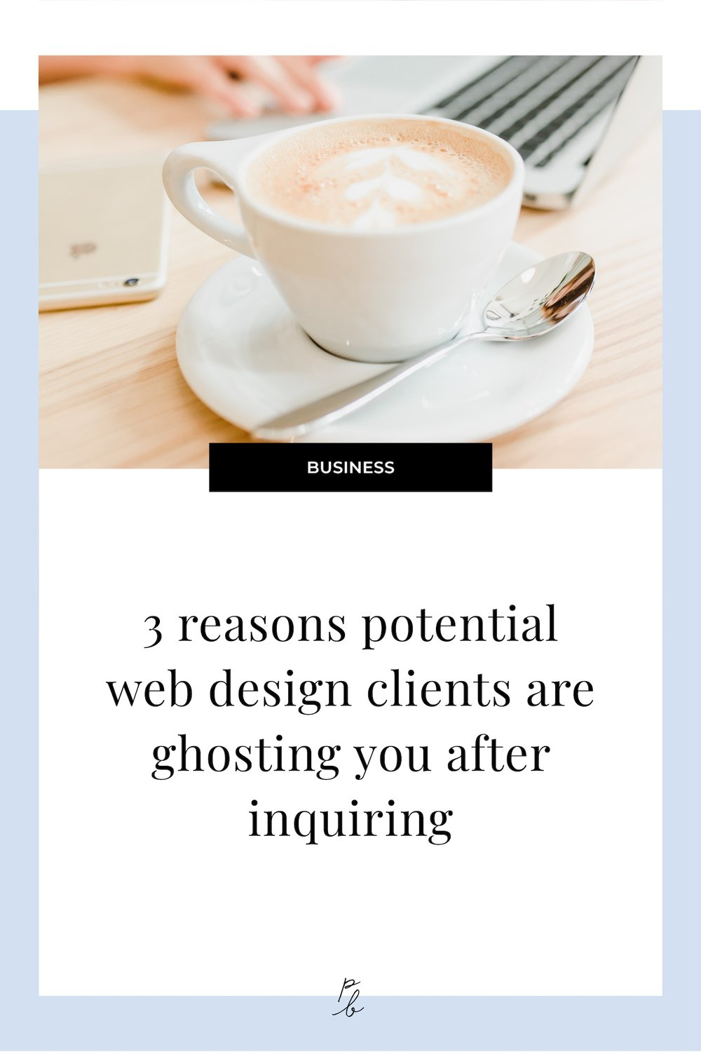 3 reasons potential web design clients are ghosting you after inquiring.jpg