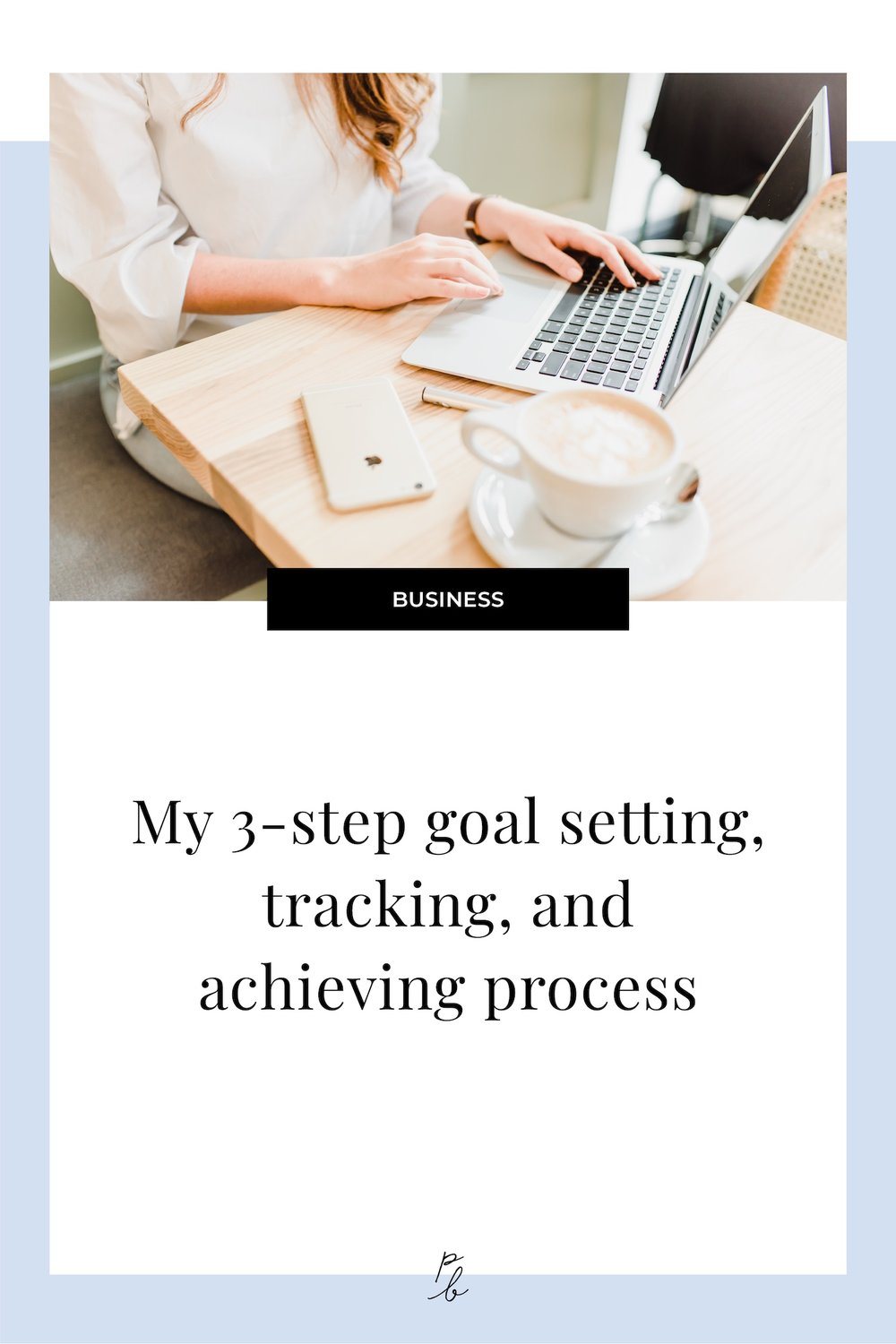 My 3-step goal setting, tracking, and achieving process.jpg