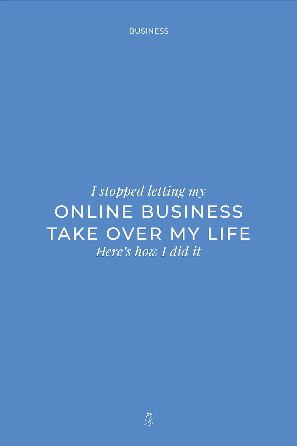 3-I stopped letting my online business take over my life--Here's how I did it.jpg