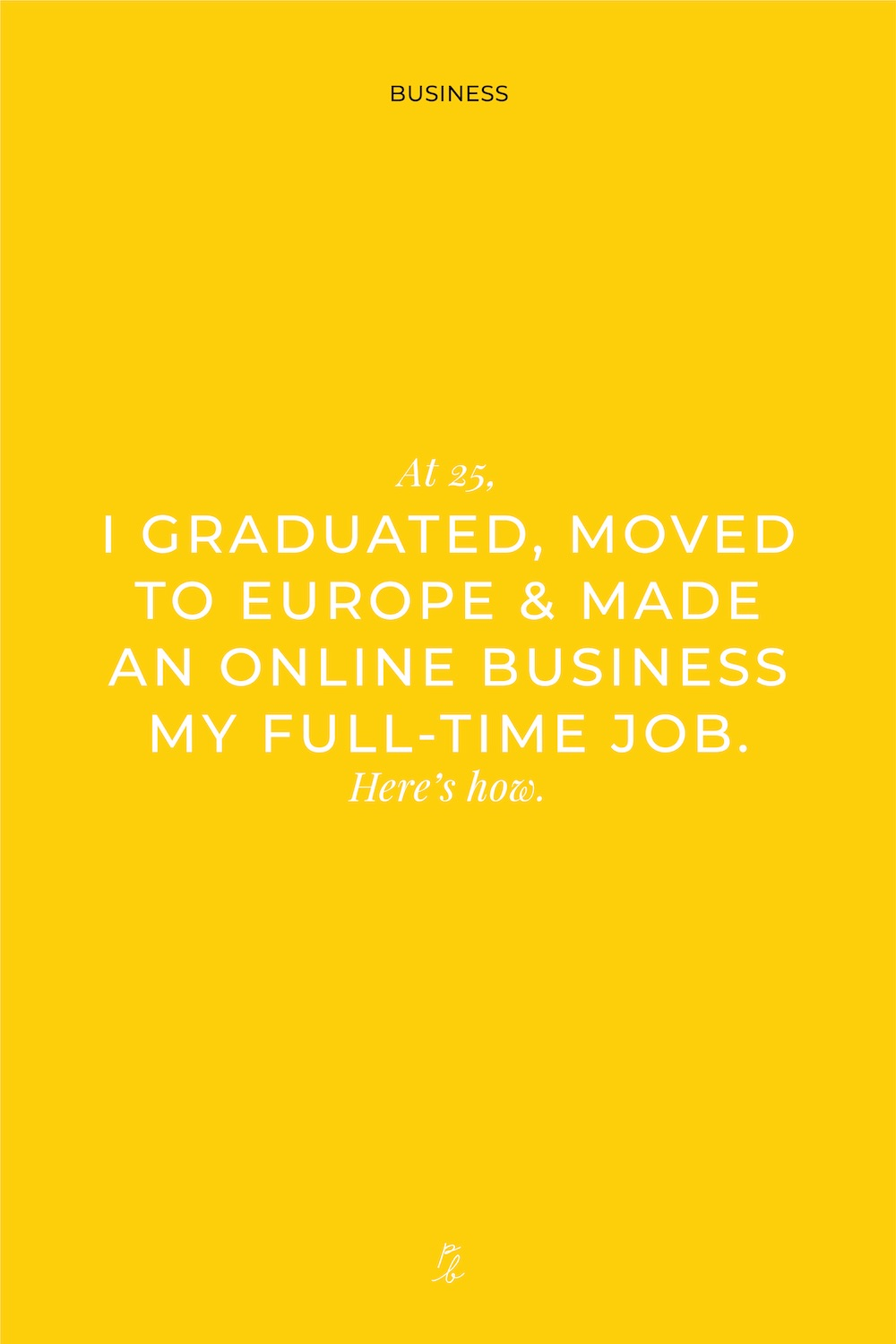 5-At 25, I GRADUATED, MOVED TO EUROPE & MADE AN ONLINE BUSINESS MY FULL-TIME JOB. Here's how.     .jpg