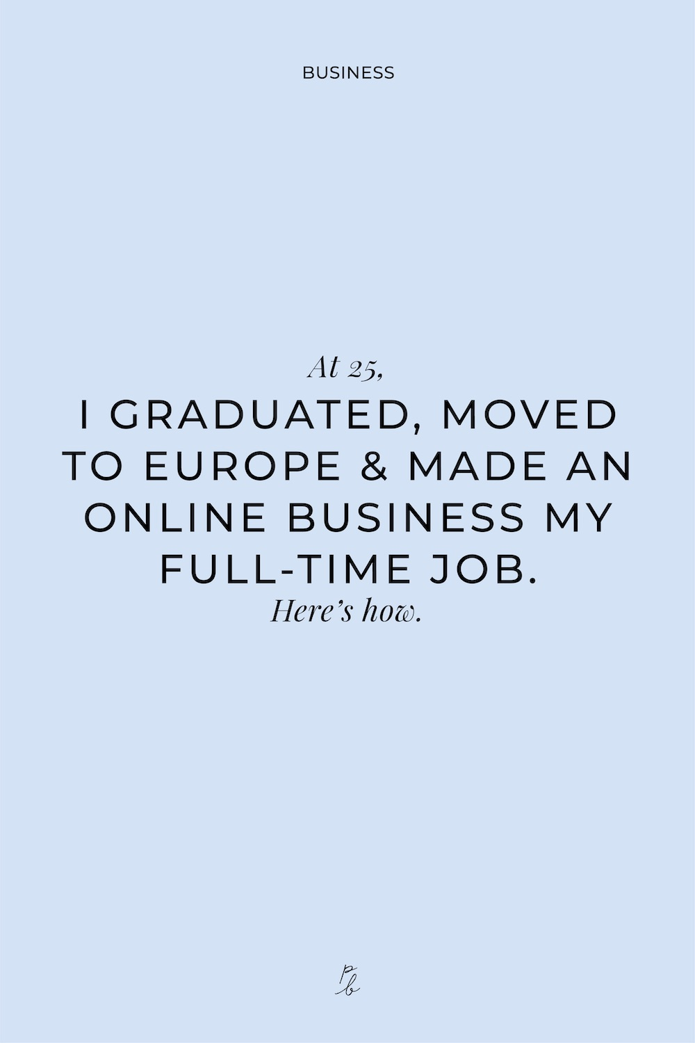 4-At 25, I GRADUATED, MOVED TO EUROPE & MADE AN ONLINE BUSINESS MY FULL-TIME JOB. Here's how.     .jpg