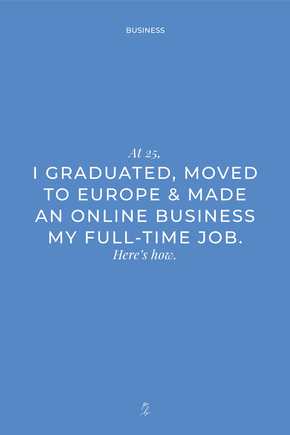 3-At 25, I GRADUATED, MOVED TO EUROPE & MADE AN ONLINE BUSINESS MY FULL-TIME JOB. Here's how.     .jpg