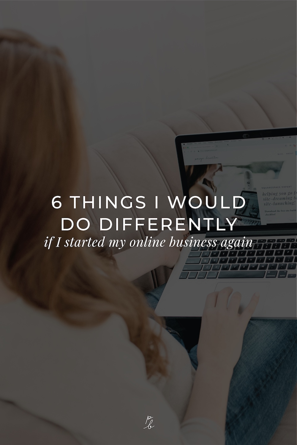 2-6 things I would do differently if I started my online business again.jpg