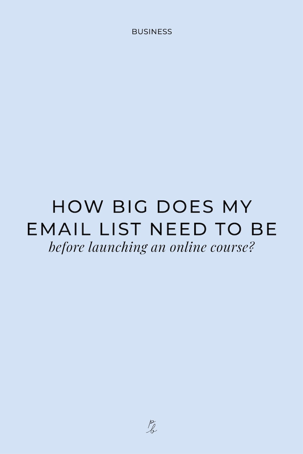 2-How big does my email list need to be before launching an online course?.jpg