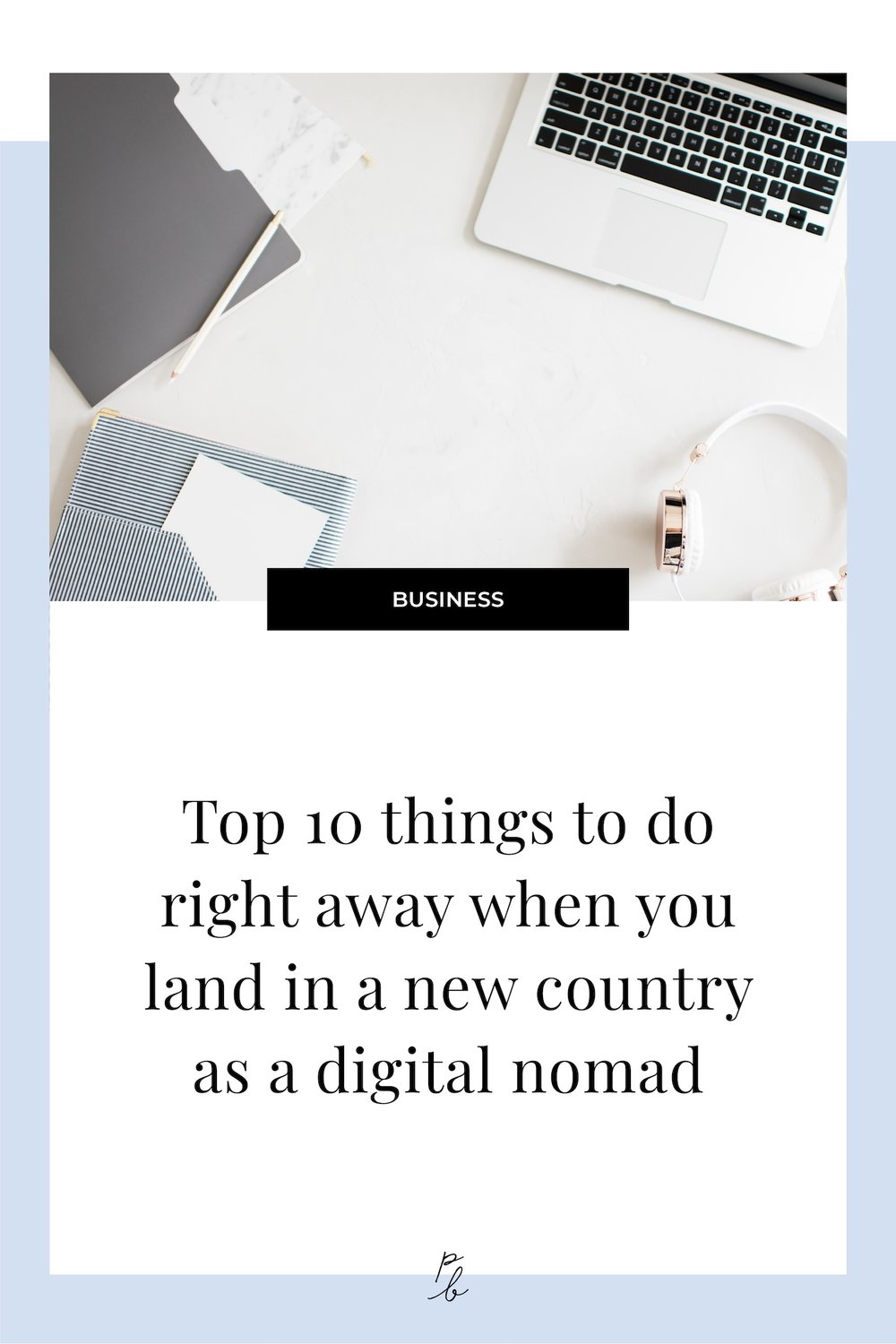 Top 10 things to do right away when you land in a new country as a digital nomad.jpg