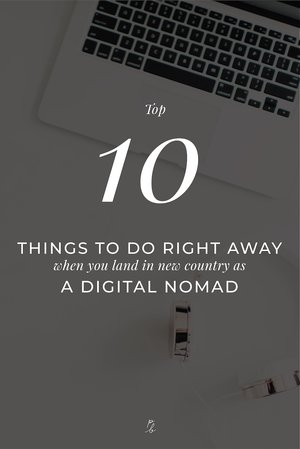 top 10 things to do right away when you land in a new country as a digital nomad