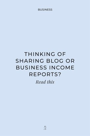 Thinking of sharing blog or business income reports? Read this