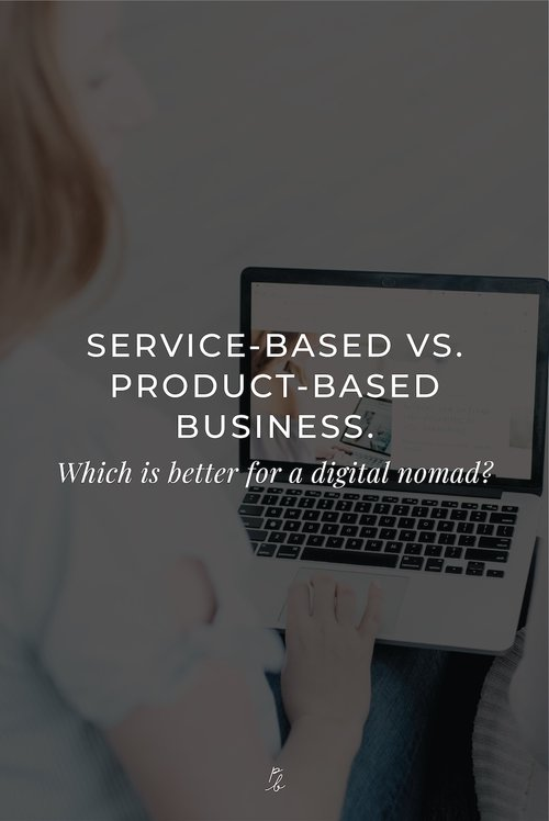 service based vs. product based business. Which is better for a digital nomad?