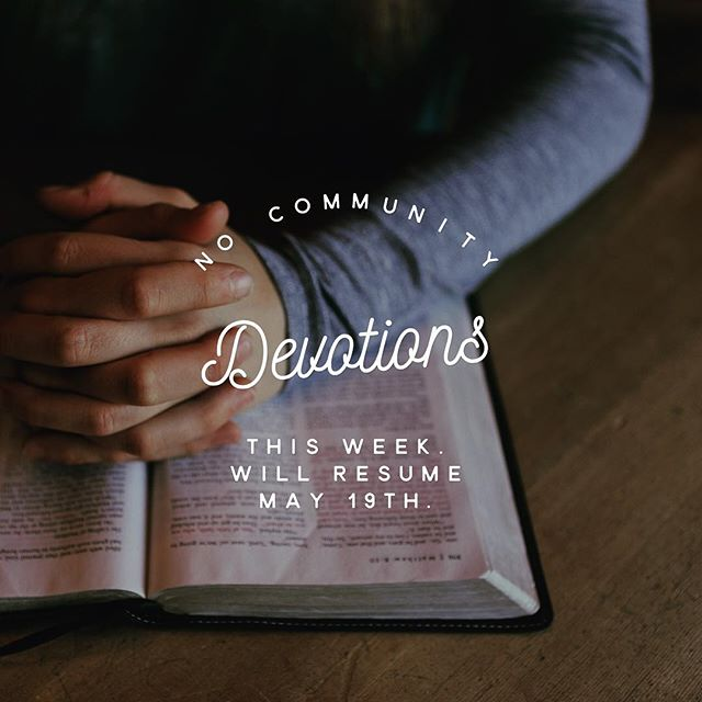 No Community Devotions Thursday & Friday. Starting a new study in 2 weeks. Consider coming out to read the scriptures together :)