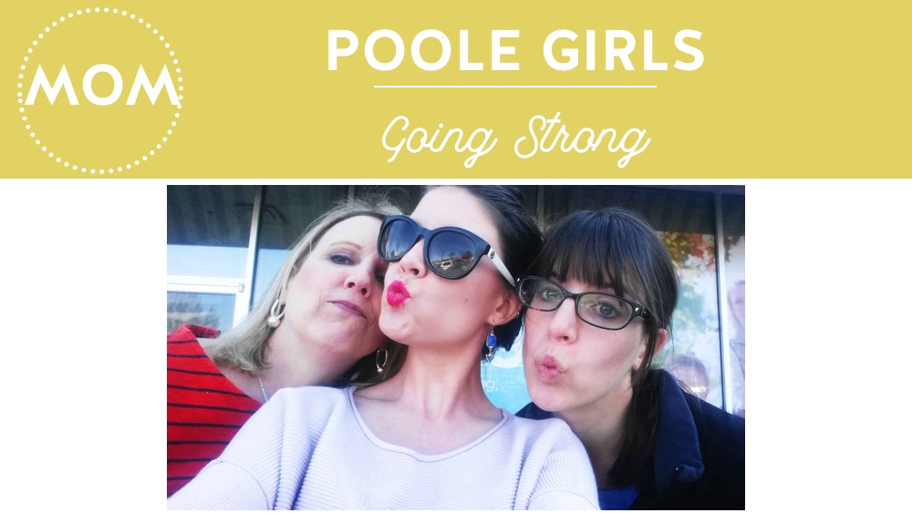 Here we are, the Poole girls trio, going strong and loving each other no matter what.