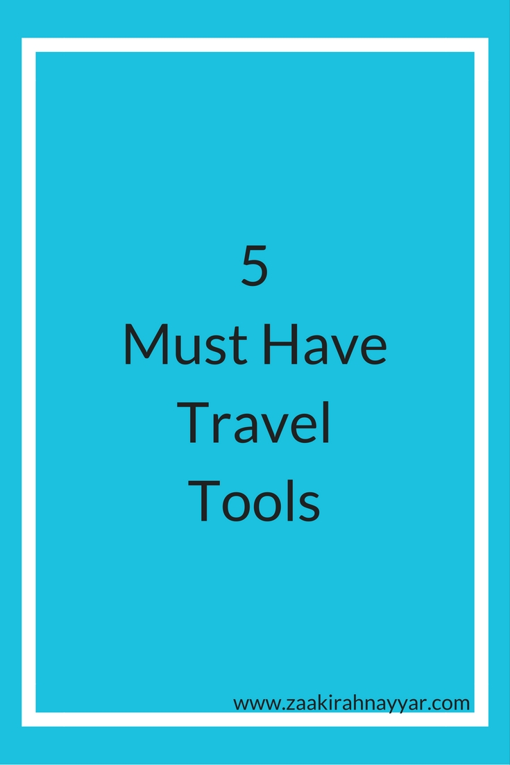 5 Must Have Travel Tools | Zaakirah Nayyar