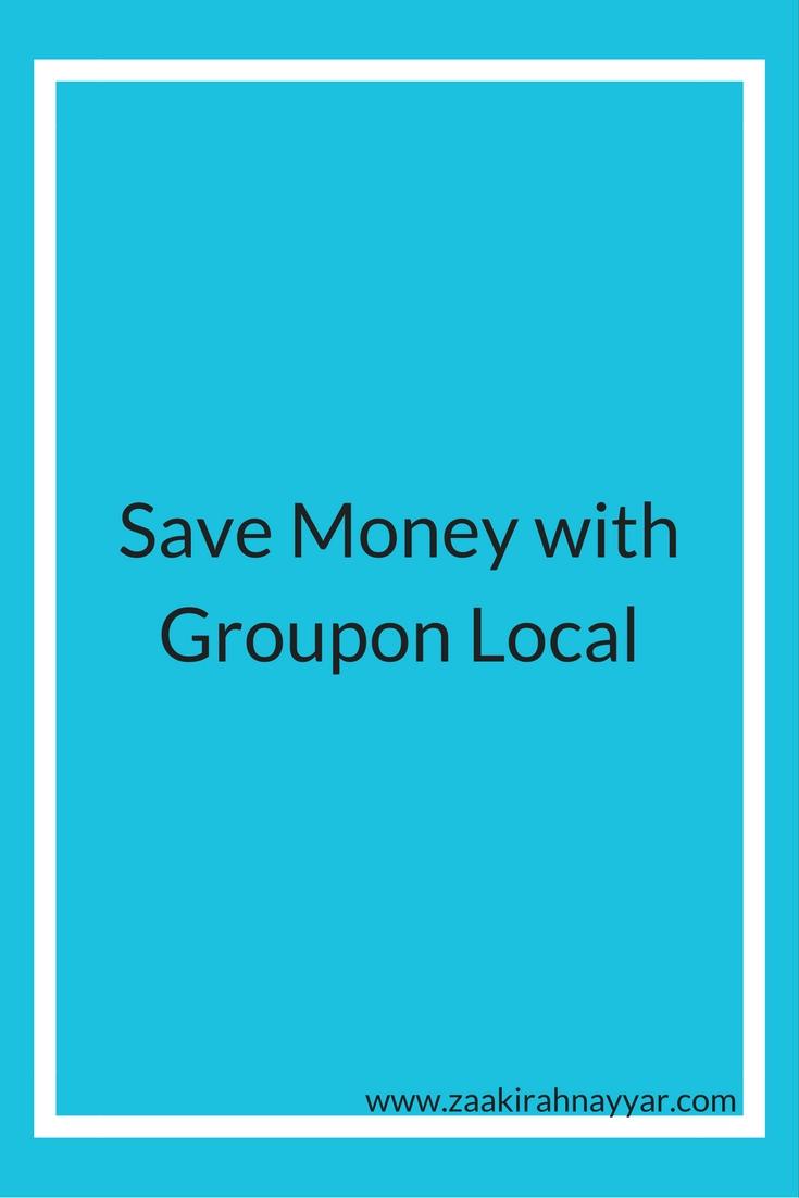 Save Money with Groupon Local | Zaakirah Nayyar
