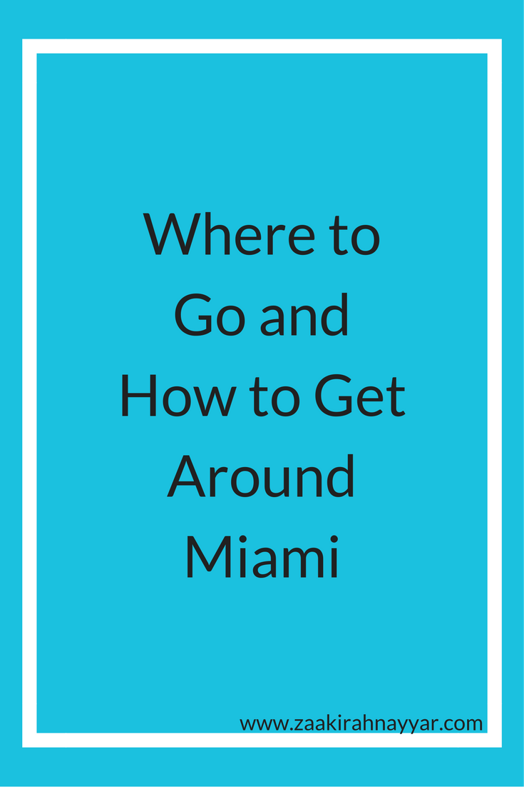 Where to go and how to get around Miami | Zaakirahnayyar.com