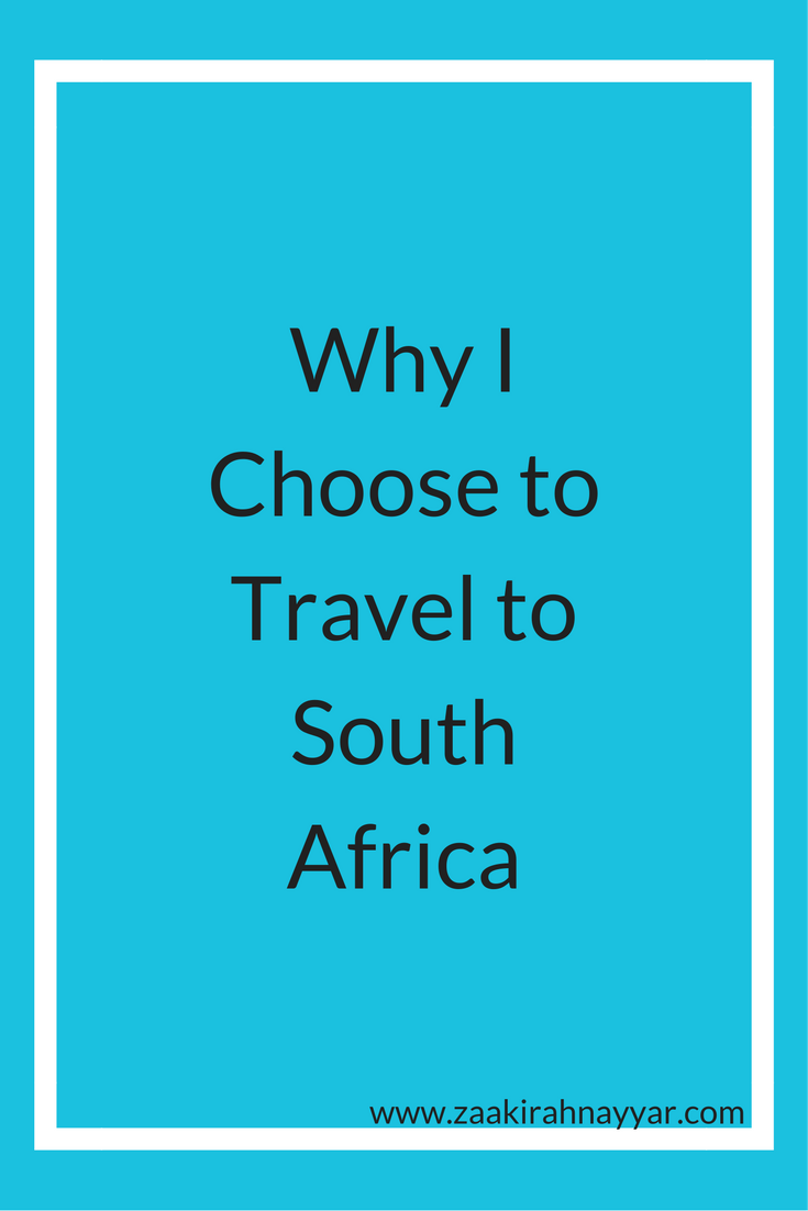Why I Chose to Visit South Africa | Zaakirah Nayyar