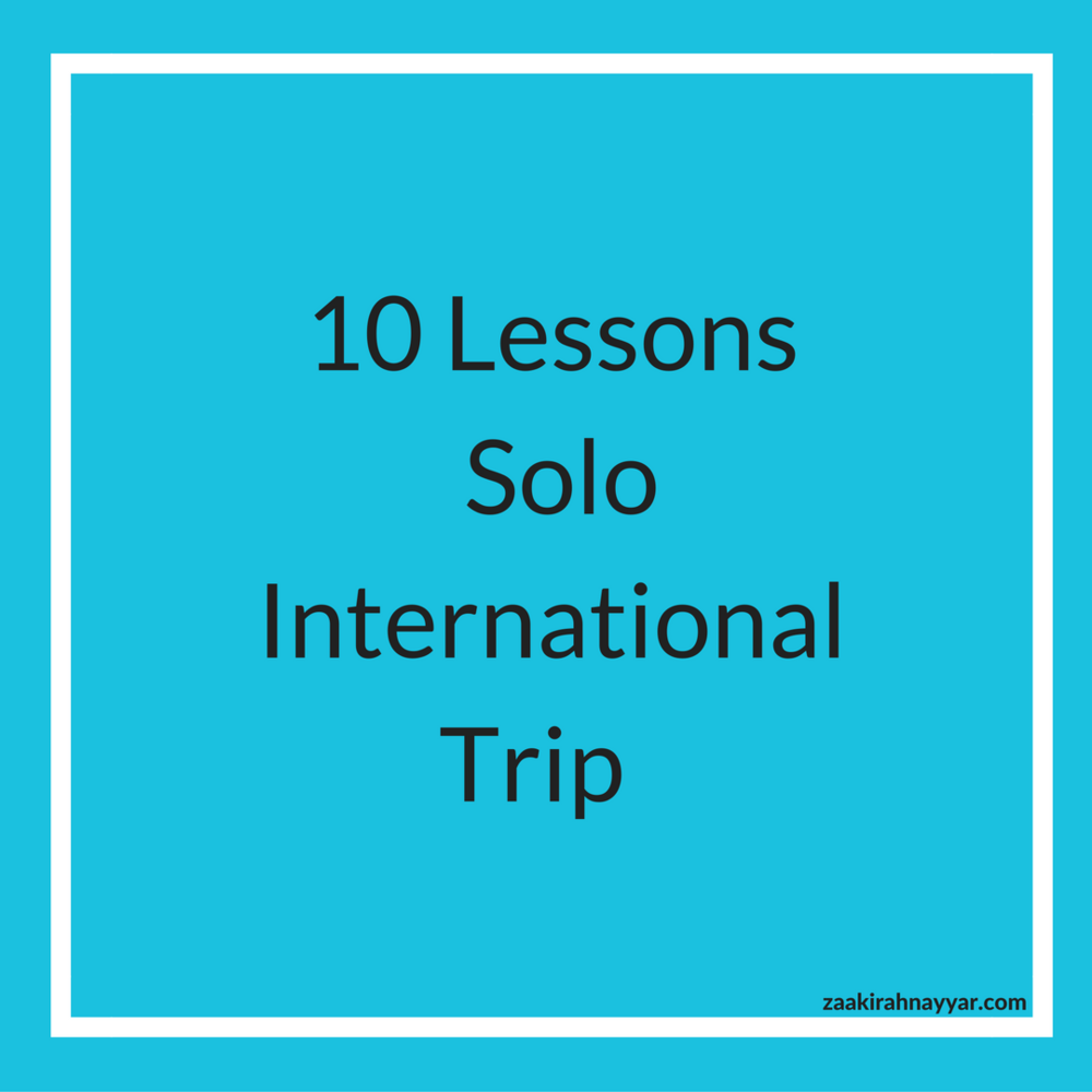 Every adult woman should take at least one solo trip in her lifetime.Here are ten things I learned during my first international trip.