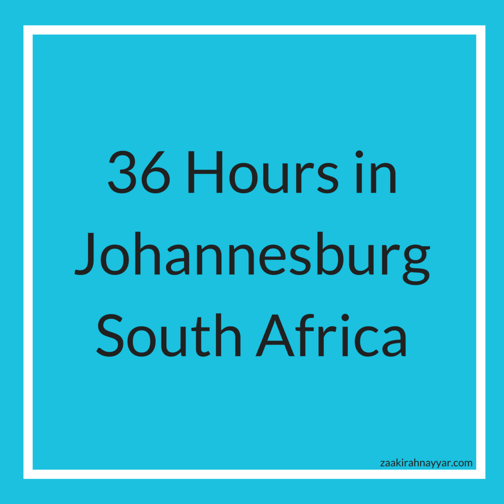 36 Hours in Johannesburg