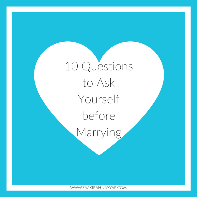10 Questions to Ask Yourself before Marrying | Zaakirah Nayyar