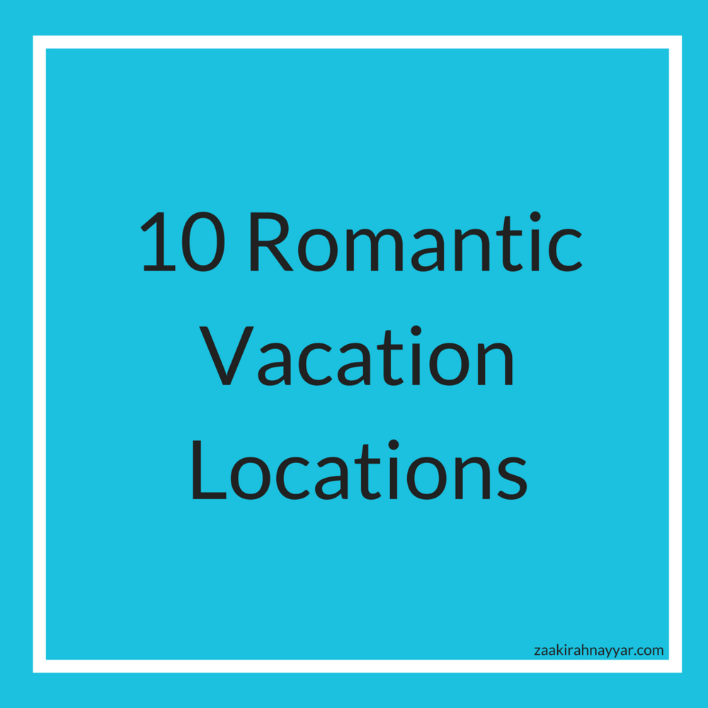 10 Romantic Vacations | Zaakirah Nayyar