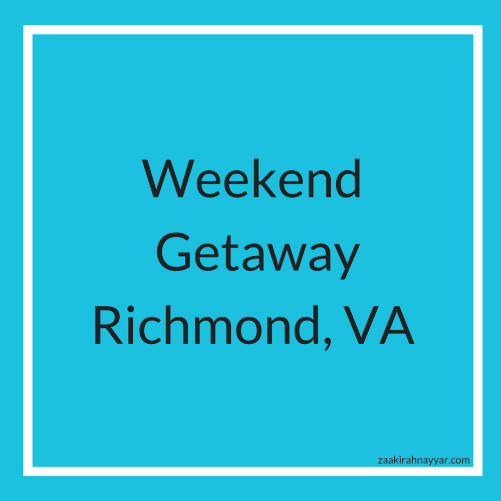 Weekend Getaway to Richmond Virginia | Zaakirah Nayyar