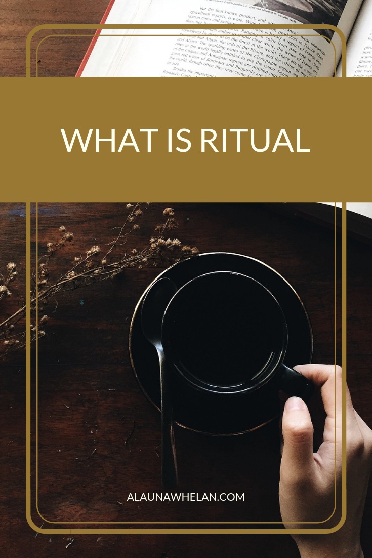 What is ritual? Recognizing the ways we already use simple rituals in our day-to-day lives.