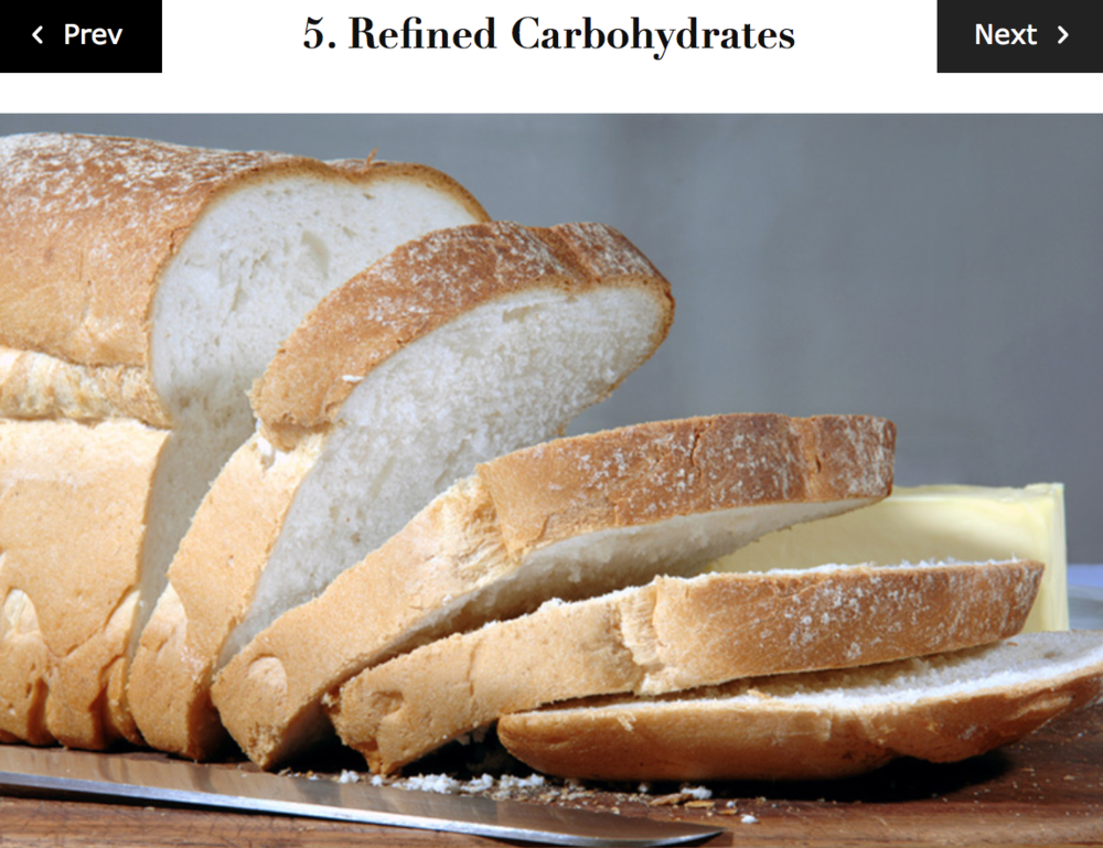 "Many refined grains such as white bread and pasta, have been devoid of fibre and vitamins, compared with whole grains which still have the bran and germ intact. Such grains have been positively linked to inflammatory markers. Refined carbohydrates also tend to break down into sugar in the body, which would further support this theory. Possible Swaps: Choose whole grains or previously listed gluten-free alternatives. ""Eating whole-grain bread, brown rice, and other whole grains smooths out the after-meal rise in blood sugar and insulin, and dampens cytokine production,"" reports Harvard Health."