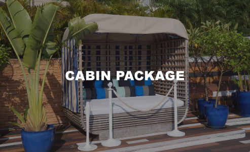 CABIN PACKAGE $2,980 a cabin for 2 guests access to japanese bath, outdoor showers, beach towel, and cabana locker room three bottles of g.h. mumm cordon rouge champagne (750ml), or chateau paradis essenciel 2016 (white, red, rose), or 3 buckets of 6 bottles asahi beer (330ml each), or 3 buckets of 6 soft drinks (330ml each)