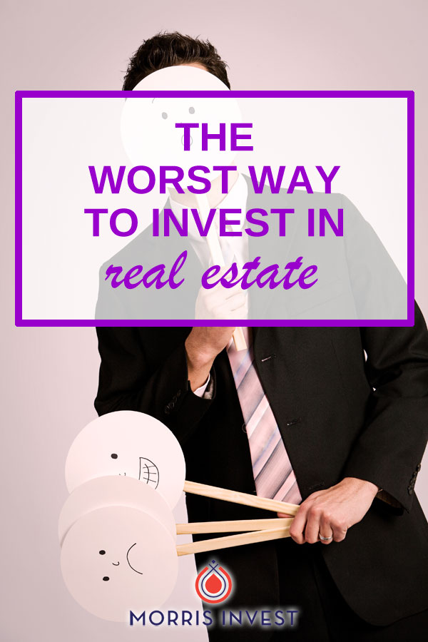 The worst way to invest in real estate. plus two examples of the worst way to invest, and how you can get in the right mindset to start earning a passive income.