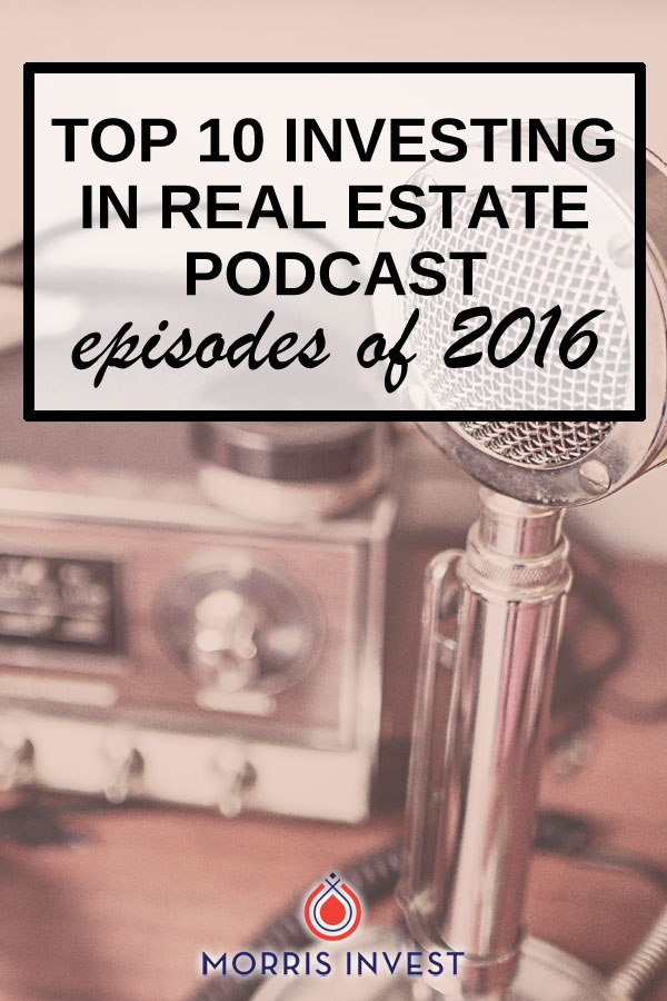The top 10 Investing in Real Estate podcast episodes of 2016.