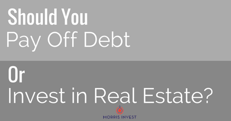 Should You Pay Off Debt or Invest in Real Estate? — Morris Invest