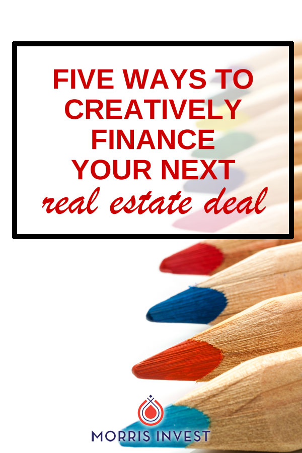 The beauty of investing in real estate is that there are many ways to finance a deal. It's important to be open-minded, and receptive to the possibilities. | Make money with real estate | Rental properties